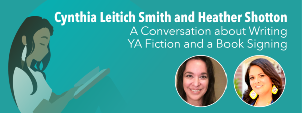 Cynthia Leitich Smith and Heather Shotton A Conversation about Writing YA Fiction and a Book Signing